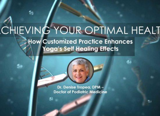Yoga Self-Healing Enhanced by Customized Practice   Dr. Denise Tropea, DPM, Webinar in