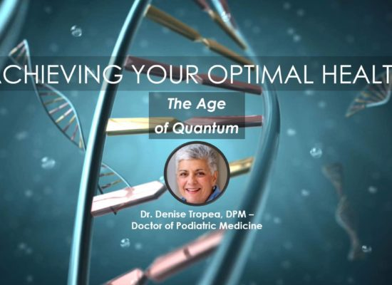 Age of Quantum - Neuro Feedback in Quantum Energy | Dr. Denise Tropea, DPM | Webinar in Achieving Your Optimal Health Webinar Series