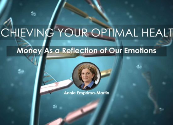 Money As a Reflection of Your Emotions | Webinar by Annie Emprima-Martin, Spiritual Empowerment Facilitator, MHsM, CSLC, QHHT Practitioner | In Webinar Series, Achieving Your Optimal Health