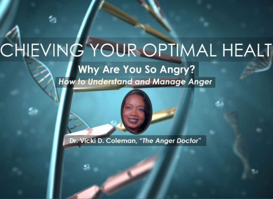 Dr. Vicki Coleman, The Anger Doctor | Anger Management Webinar in Achieving Your Optimal Health Series