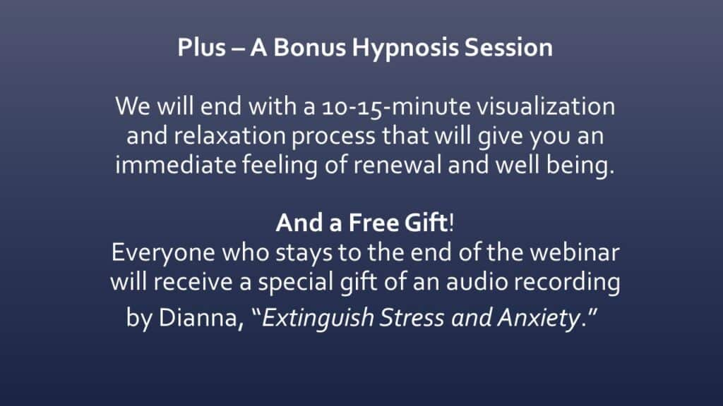 Dianna Whitley   Hypnotherapist   Top 5 Tools to Reduce Stress and Anxiety   Webinar in Achieving Your Optimal Health Webinar Series   Slide 13