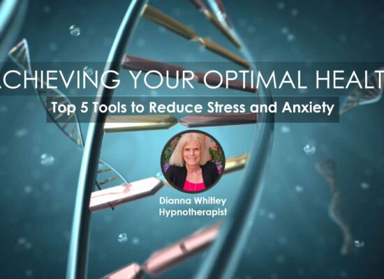 Dianna Whitley | Hypnotherapist | Top 5 Tools to Reduce Stress and Anxiety | Webinar in Achieving Your Optimal Health Webinar Series
