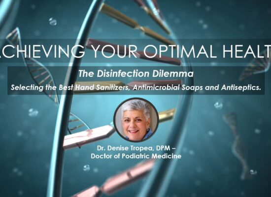 Select Best Hand Sanitizers, Antimicrobial Soaps and Antiseptics | Dr. Denise Tropea | Webinar in Achieving Your Optimal Health Series